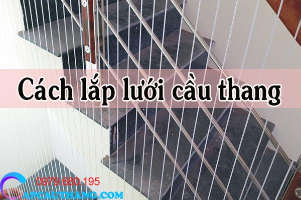 cach-lap-luoi-cau-thang-an-toan